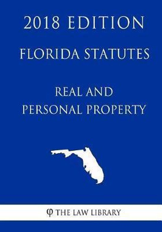 Florida Statutes - Real and Personal Property (2018 Edition)