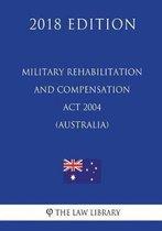 Military Rehabilitation and Compensation ACT 2004 (Australia) (2018 Edition)