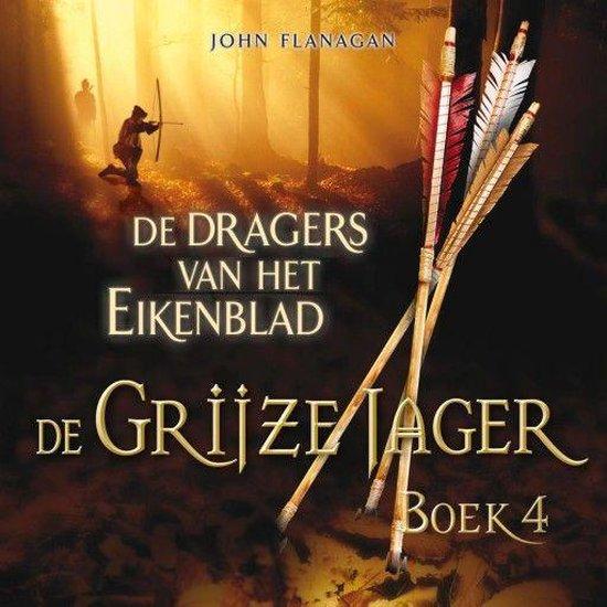 De Grijze Jager 4 - De dragers van het Eikenblad - John Flanagan |
