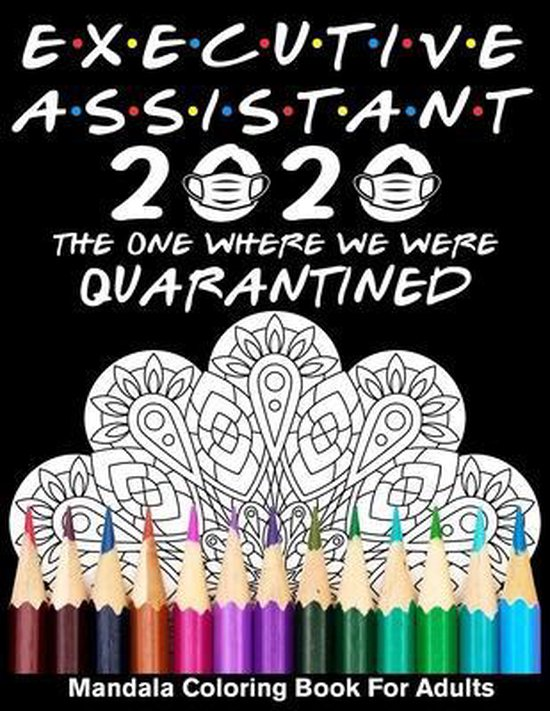 Executive Assistant 2020 The One Where We Were Quarantined Mandala Coloring Book for Adults