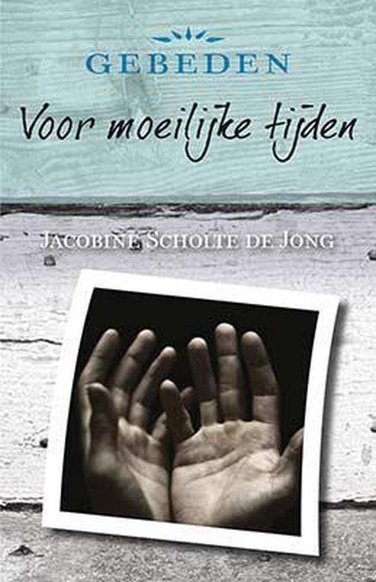Gebeden voor moeilijke tijden - Jacobine Scholte de Jong  