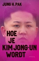 Boek cover Hoe je Kim Jong-un wordt van Jung Pak (Paperback)