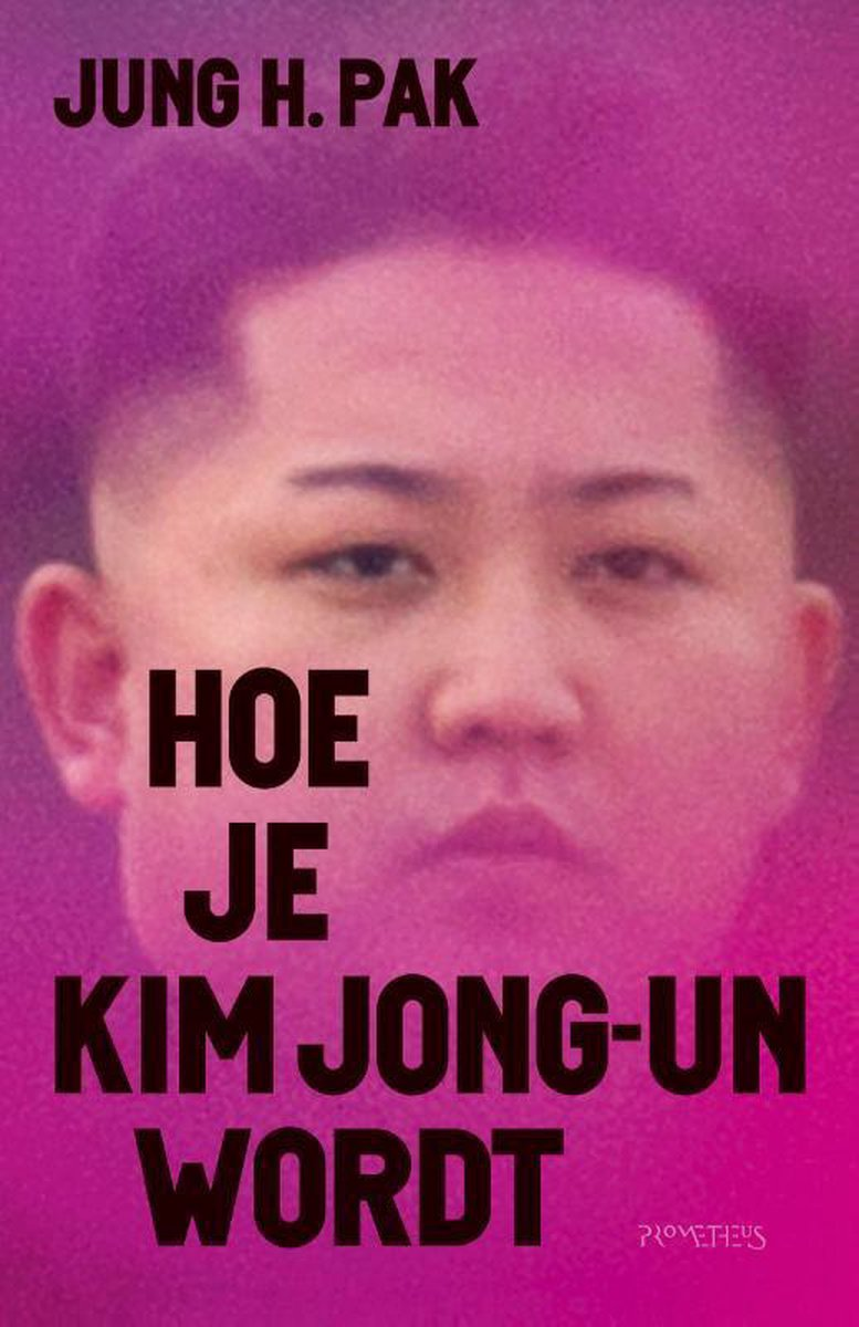bol.com | Hoe je Kim Jong-un wordt, Jung Pak | 9789044641066 | Boeken