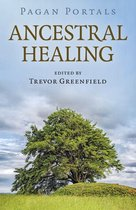Boek cover Pagan Portals - Ancestral Healing van Trevor Greenfield