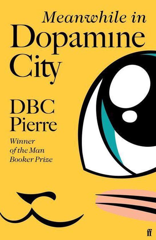 Boek cover Meanwhile in Dopamine City van Dbc Pierre (Onbekend)