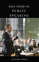 Easy Guide to: Public Speaking