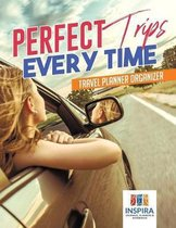 Perfect Trips Every Time Travel Planner Organizer