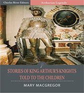 Boek cover Stories of King Arthurs Knights Told to the Children (Illustrated Edition) van Mary Macgregor