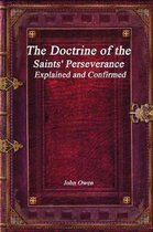 The Doctrine of the Saints' Perseverance Explained and Confirmed