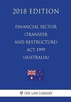 Financial Sector (Transfer and Restructure) ACT 1999 (Australia) (2018 Edition)