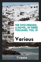 The Two Friends; A Novel, in Three Volumes, Vol. III