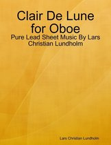 Clair De Lune for Oboe - Pure Lead Sheet Music By Lars Christian Lundholm