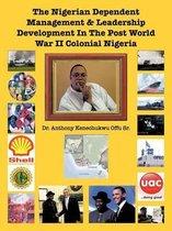 The Nigerian Dependent Management & Leadership Development In The Post World War II Colonial Nigeria