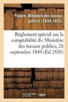 Reglement special sur la comptabilite du Ministere des travaux publics, 28 septembre 1849
