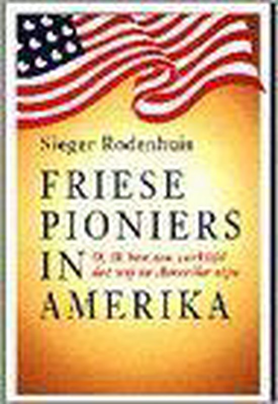 Friese pioniers in Amerika - Sieger Rodenhuis |