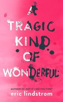 A Tragic Kind of Wonderful