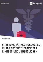 Spiritualit t ALS Ressource in Der Psychotherapie Mit Kindern Und Jugendlichen