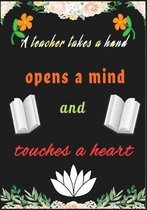 A Teacher Takes A Hand Open a Mind And Touches A Heart