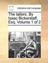 The Tatlers. by Isaac Bickerstaff, Esq. Volume 1 of 2