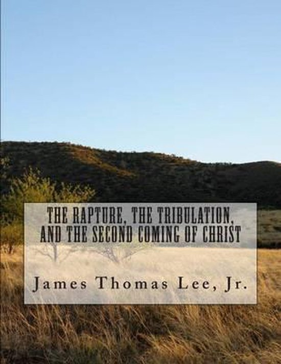 Boek cover The Rapture, the Tribulation, and the Second Coming of Christ van Mr James Thomas Lee Jr (Paperback)