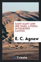 Saint Mary and Her Times, a Poem; In Fourteen Cantos