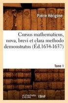 Cursus Mathematicus, Nova, Brevi Et Clara Methodo Demonstratus. Tome 1 (Ed.1634-1637)