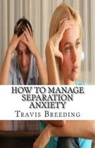 How to Manage Separation Anxiety