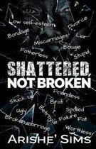 Shattered, Not Broken