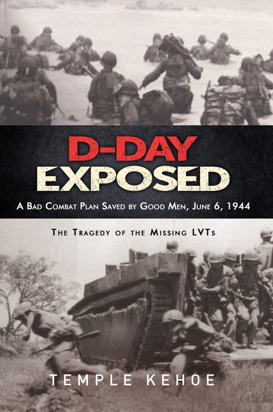 D-Day Exposed: A Bad Combat Plan Saved by Good Men, June 6, 1944