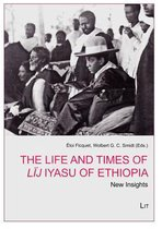 The Life and Times of Lij Iyasu of Ethiopia