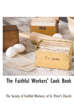 The Faithful Workers' Cook Book