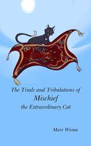 The Trials and Tribulations of Mischief the Extraordinary Cat