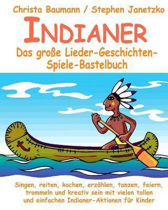 Indianer - Das Gro e Lieder-Geschichten-Spiele-Bastelbuch