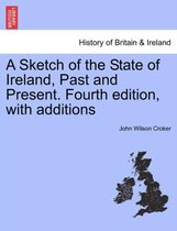 A Sketch of the State of Ireland, Past and Present. Fourth Edition, with Additions
