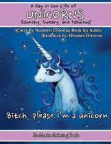 A Day In The Life of Unicorns: Raunchy, Sweary, and Fabulous Color By Numbers Co: A Funny Adult Color By Numbers Coloring Book of Unicorns. Adult Con