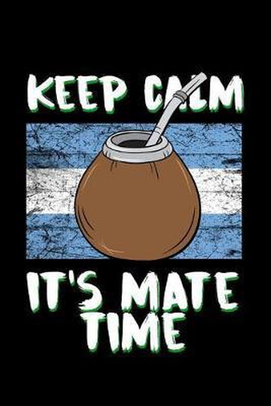 Keep Calm It's Mate Time: Yerba Mate Notebook for Writing Notes