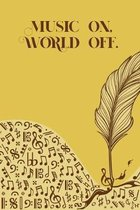 Music on World off: Sheet music book DIN-A5 with 100 pages of empty staves for composers and music students to note music and melodies