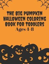 The Big pumpkin Halloween Coloring Book for Toddlers ages 4-8: Halloween Coloring Book for toddler pre k preschool kindergarten kids 37 scary Hallowee