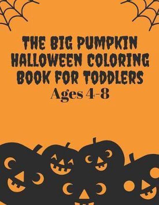 The Big pumpkin Halloween Coloring Book for Toddlers ages 4-8: Halloween Coloring Book for toddler pre k preschool kindergarten kids 37 scary Hallowee