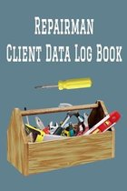 Repairman Client Data Log Book: 6 x 9 Handy Man Home Repairs Tracking Address & Appointment Book with A to Z Alphabetic Tabs to Record Personal Custom