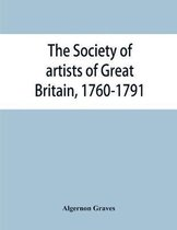 Society of artists of Great Britain, 1760-1791; the Free society of artists, 1761-1783; a complete dictionary of contributors and their work from the foundation of the societies to 1791