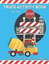 Truck Activity Book For Kids: Coloring, Mazes, Dot to Dot and More! Kids Ages 6-8 Boys & Girls Fun Keep Busy Coloring Book