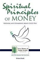 Spiritual Principles of Money: Growing and Stewarding Money God's Way