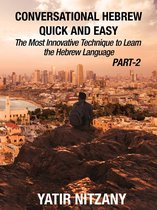 Conversational Hebrew Quick and Easy: PART II: The Most Innovative and Revolutionary Technique to Learn the Hebrew Language.