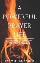 A Powerful Prayer Life: 21 Day Devotional on Effective Prayers