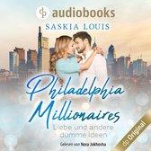 Liebe und andere dumme Ideen - Philadelphia Millionaires-Reihe, Band 2 (Ungekürzt)