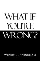 Omslag What If You'Re Wrong?
