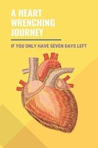 A Heart Wrenching Journey: If You Only Have Seven Days Left: Positive Thinking Success Stories