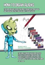 How to Draw Aliens (This Book Incudes Advice on How to Draw Cartoon Aliens and General Instructions on How to Draw Aliens)