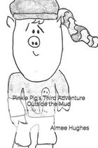 Pinkie Pig's Third Adventure Outside the Mud